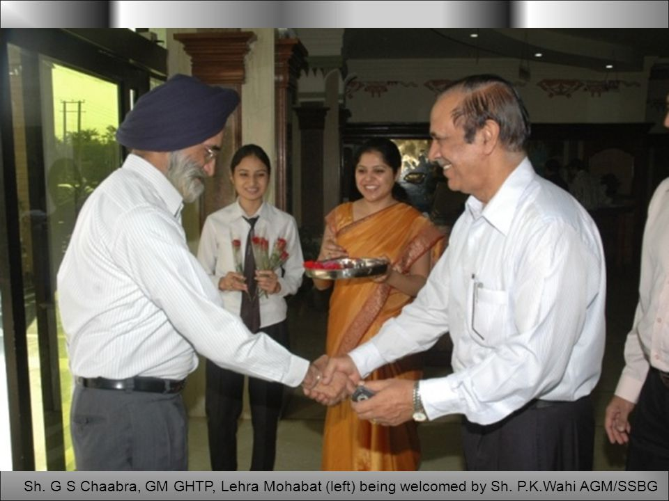 Sh. G S Chaabra, GM GHTP, Lehra Mohabat (left) being welcomed by Sh. P.K.Wahi AGM/SSBG