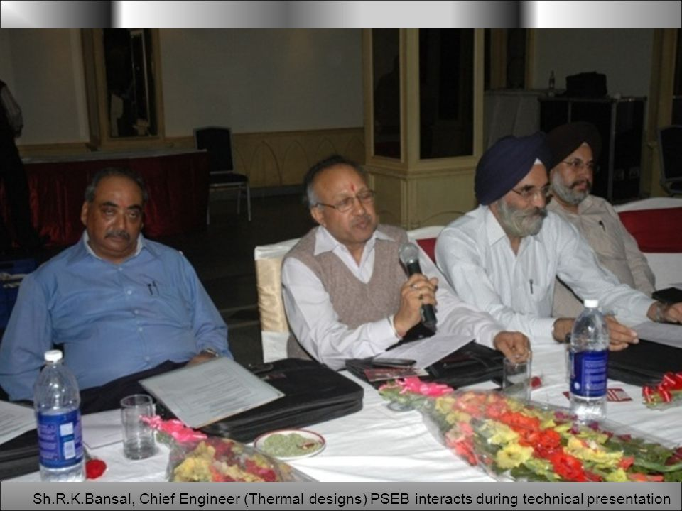 Sh.R.K.Bansal, Chief Engineer (Thermal designs) PSEB interacts during technical presentation