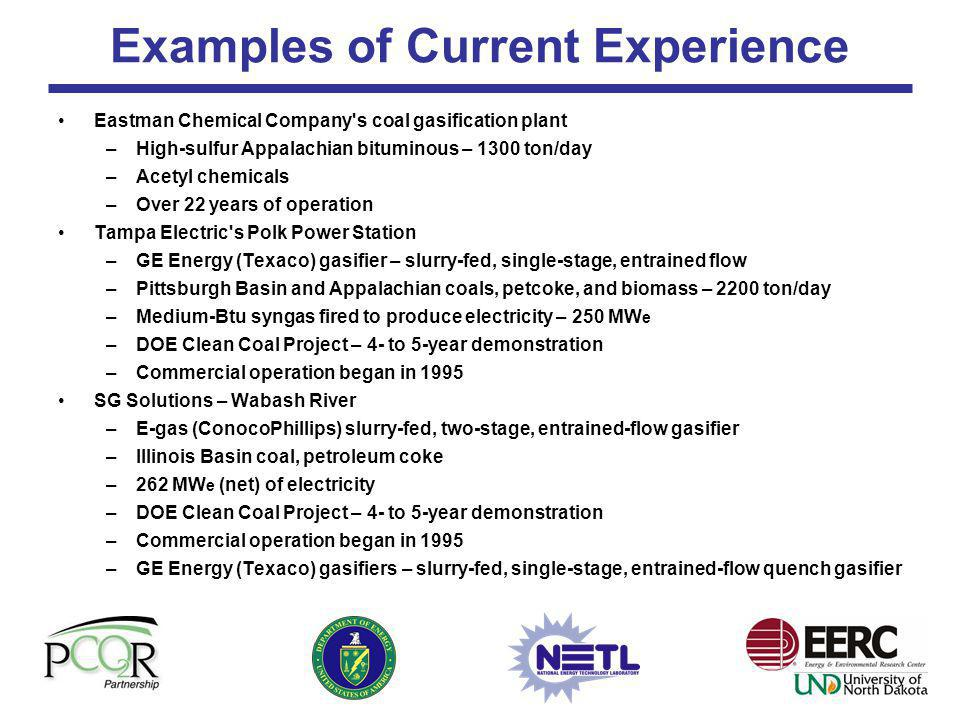 Examples of Current Experience Eastman Chemical Company's coal gasification plant –High-sulfur Appalachian bituminous – 1300 ton/day –Acetyl chemicals