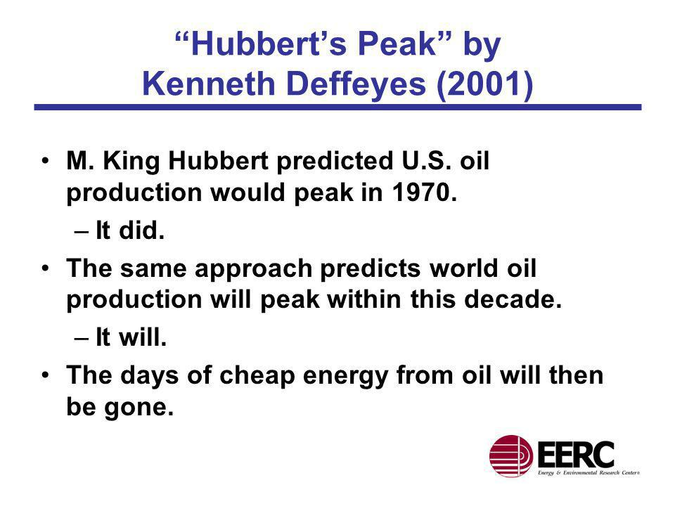 Hubberts Peak by Kenneth Deffeyes (2001) M. King Hubbert predicted U.S. oil production would peak in 1970. –It did. The same approach predicts world o
