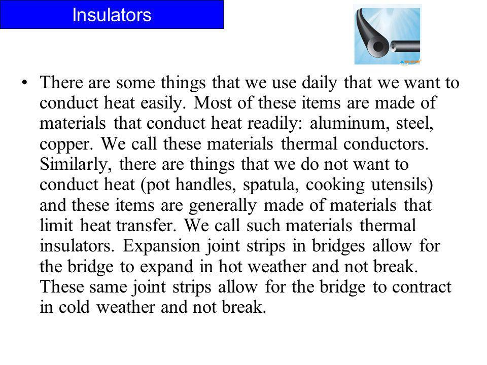 There are some things that we use daily that we want to conduct heat easily. Most of these items are made of materials that conduct heat readily: alum