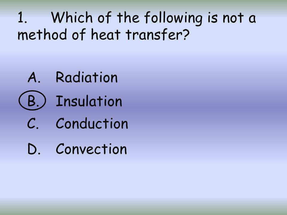 1.Which of the following is not a method of heat transfer.