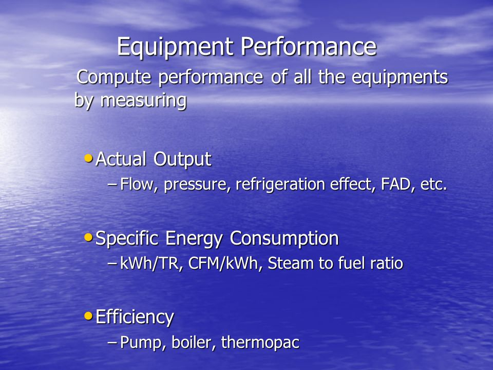 Equipment Performance Compute performance of all the equipments by measuring Compute performance of all the equipments by measuring Actual Output Actu