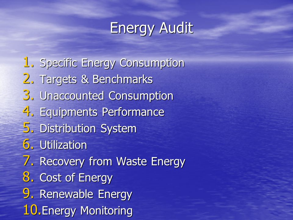 Energy Audit 1. Specific Energy Consumption 2. Targets & Benchmarks 3. Unaccounted Consumption 4. Equipments Performance 5. Distribution System 6. Uti