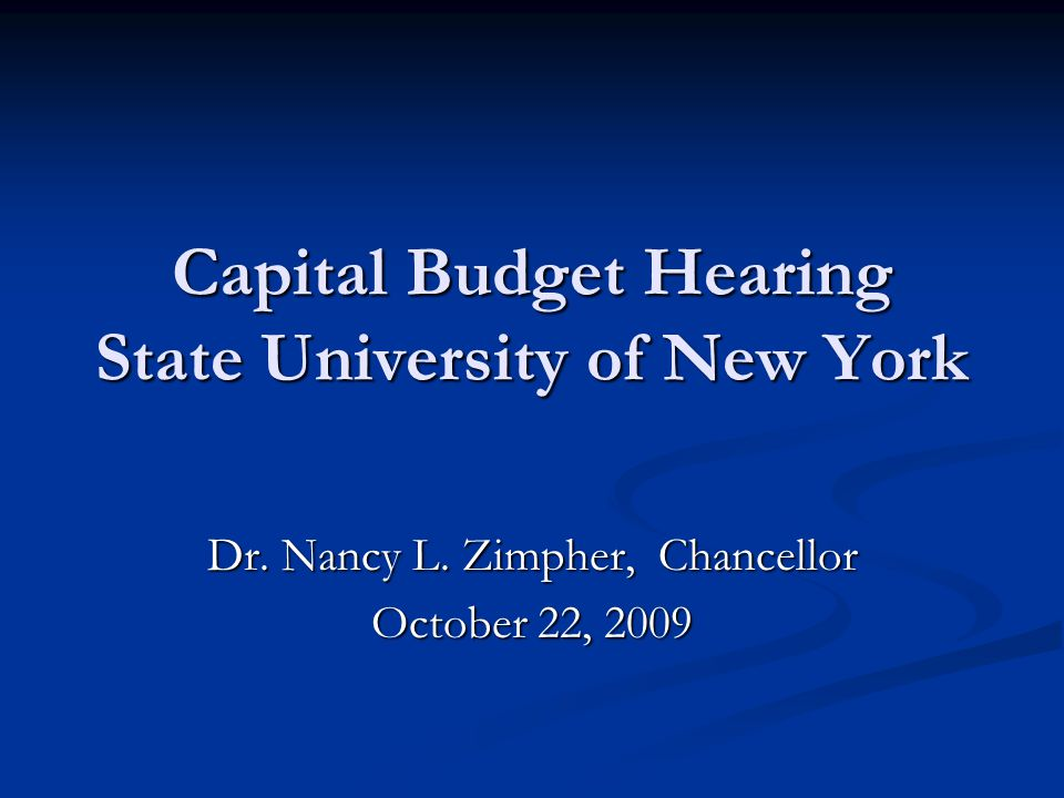 Capital Budget Hearing State University of New York Dr. Nancy L. Zimpher, Chancellor October 22, 2009