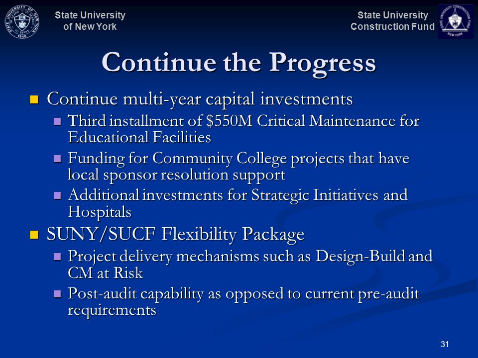 State University Construction Fund State University of New York 31 Continue the Progress Continue multi-year capital investments Continue multi-year c