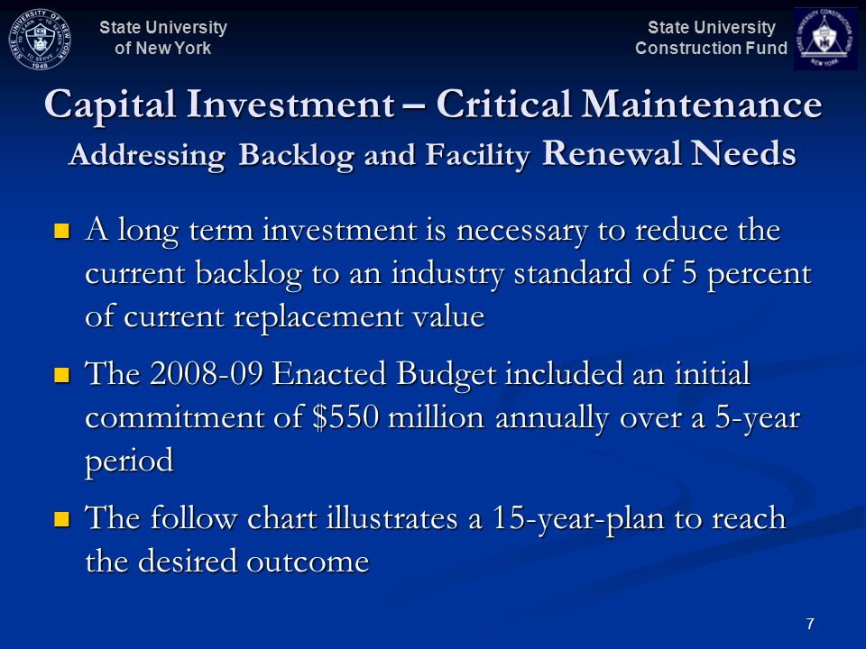 State University Construction Fund State University of New York 7 A long term investment is necessary to reduce the current backlog to an industry sta