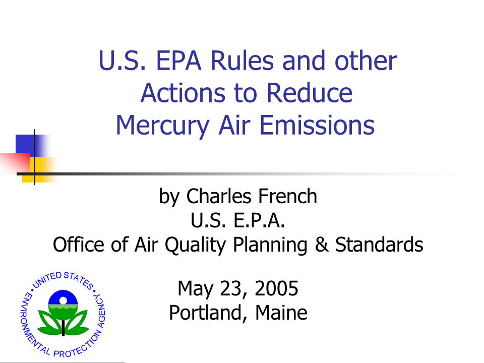 U.S. EPA Rules and other Actions to Reduce Mercury Air Emissions by Charles French U.S.