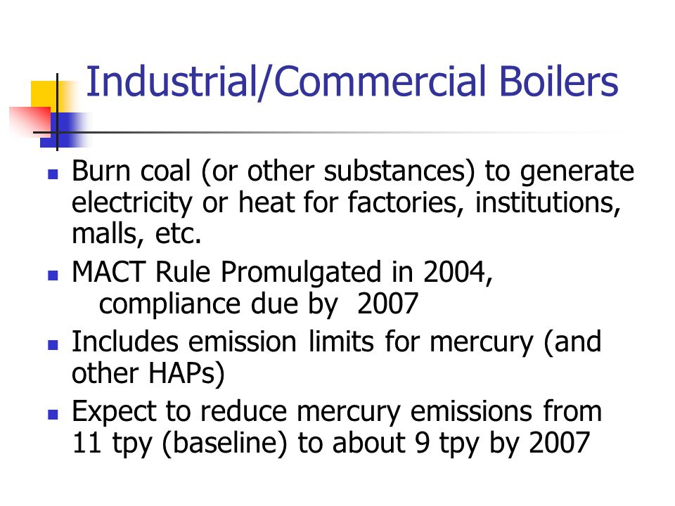 Industrial/Commercial Boilers Burn coal (or other substances) to generate electricity or heat for factories, institutions, malls, etc.