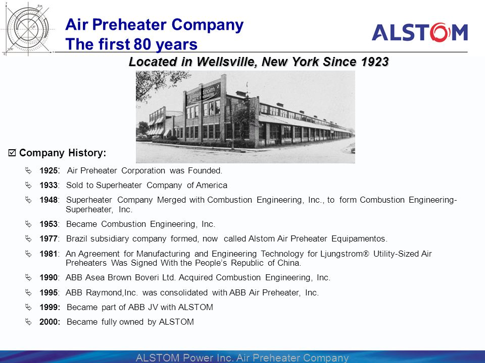 ALSTOM Power Inc. Air Preheater Company Company History: 1925 : Air Preheater Corporation was Founded. 1933: Sold to Superheater Company of America 19