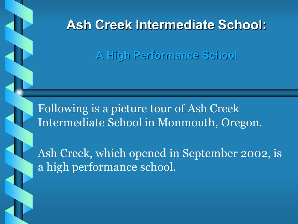 Ash Creek Intermediate School: A High Performance School Following is a picture tour of Ash Creek Intermediate School in Monmouth, Oregon.