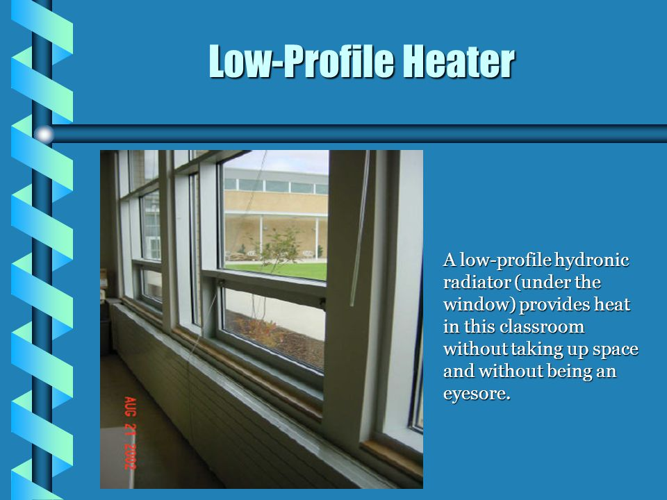 A low-profile hydronic radiator (under the window) provides heat in this classroom without taking up space and without being an eyesore. Low-Profile H