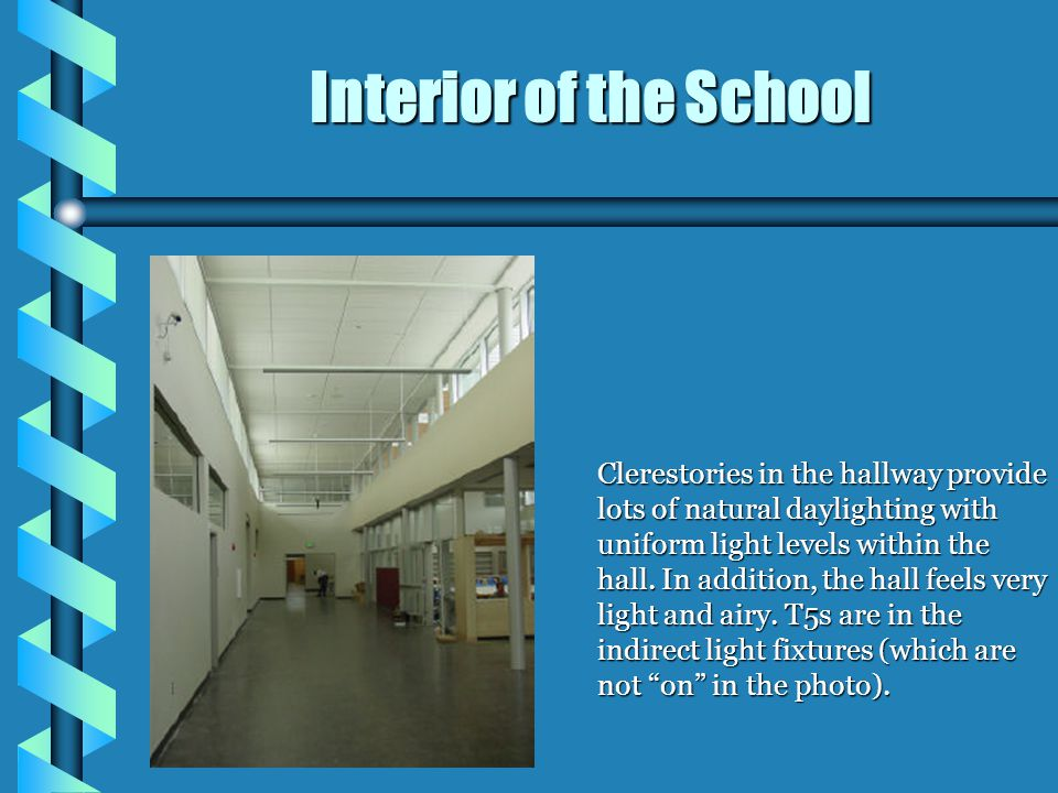 Interior of the School Clerestories in the hallway provide lots of natural daylighting with uniform light levels within the hall. In addition, the hal