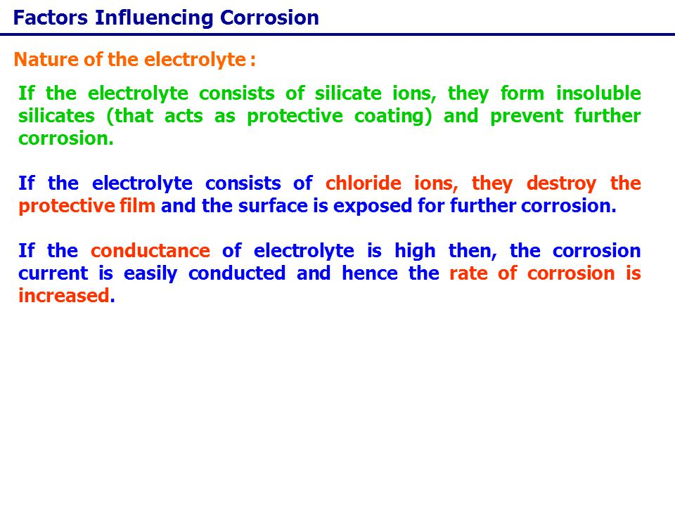 Factors Influencing Corrosion Less oxygenated part of the metal acts as anode and more oxygenated part of metal acts as cathode.