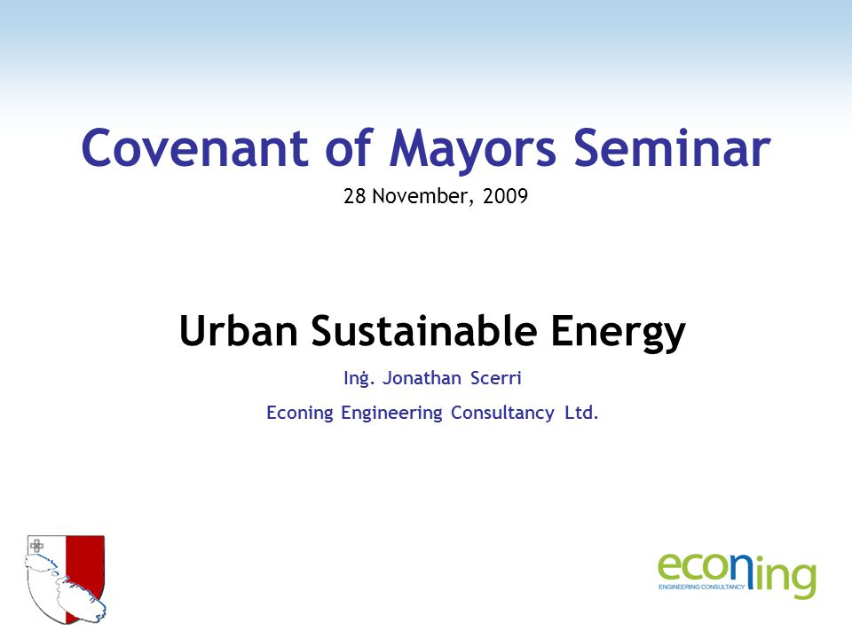 Covenant of Mayors Seminar 28 November, 2009 Urban Sustainable Energy Inġ.