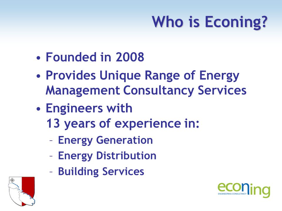 Econings Services Alternative Energy Feasibility Studies Assessment of Buildings for Compliance with National Minimum Requirements Energy Performance Certification of Buildings, Boilers and AC Installations Energy Audits Urban Energy Management