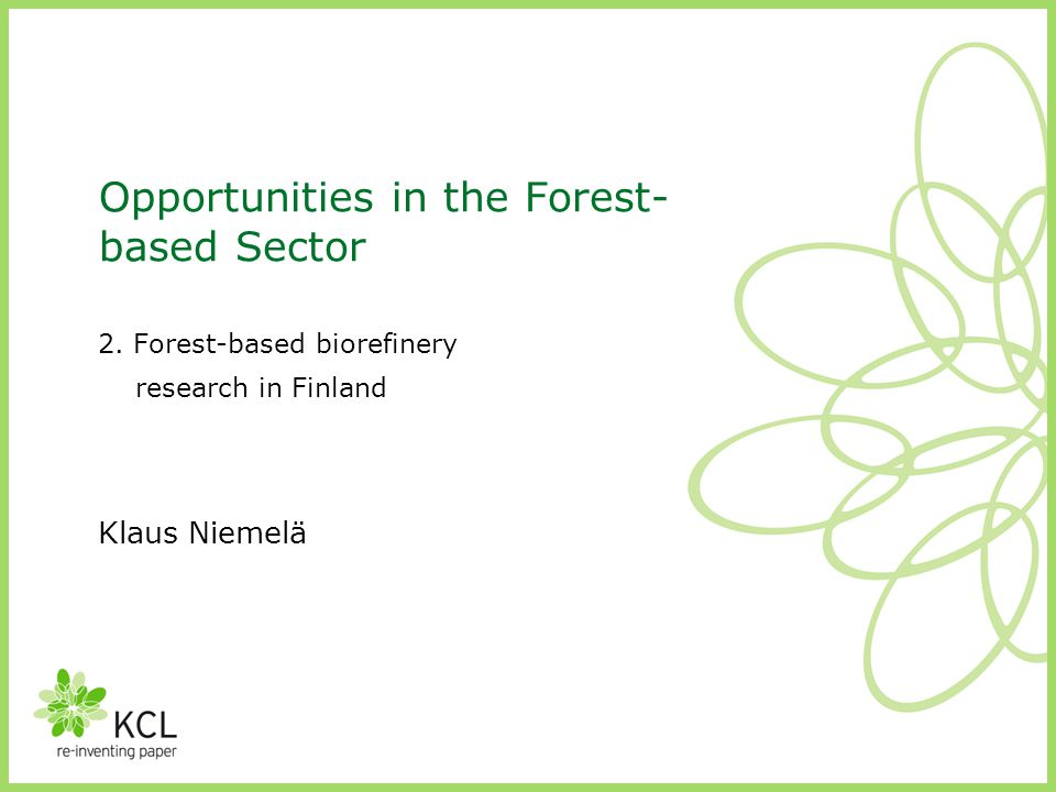 Opportunities in the Forest- based Sector 2. Forest-based biorefinery research in Finland Klaus Niemelä