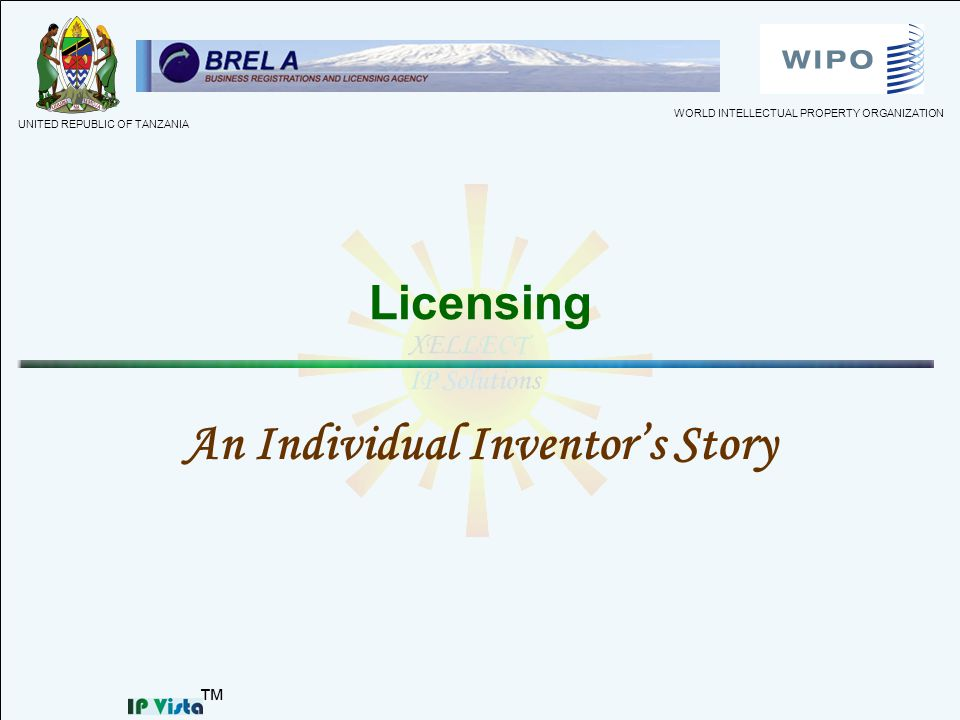 Licensing An Individual Inventors Story WORLD INTELLECTUAL PROPERTY ORGANIZATION UNITED REPUBLIC OF TANZANIA