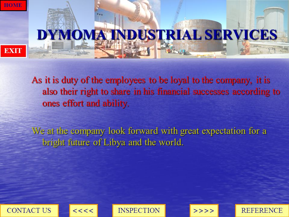DYMOMA INDUSTRIAL SERVICES As it is duty of the employees to be loyal to the company, it is also their right to share in his financial successes according to ones effort and ability.