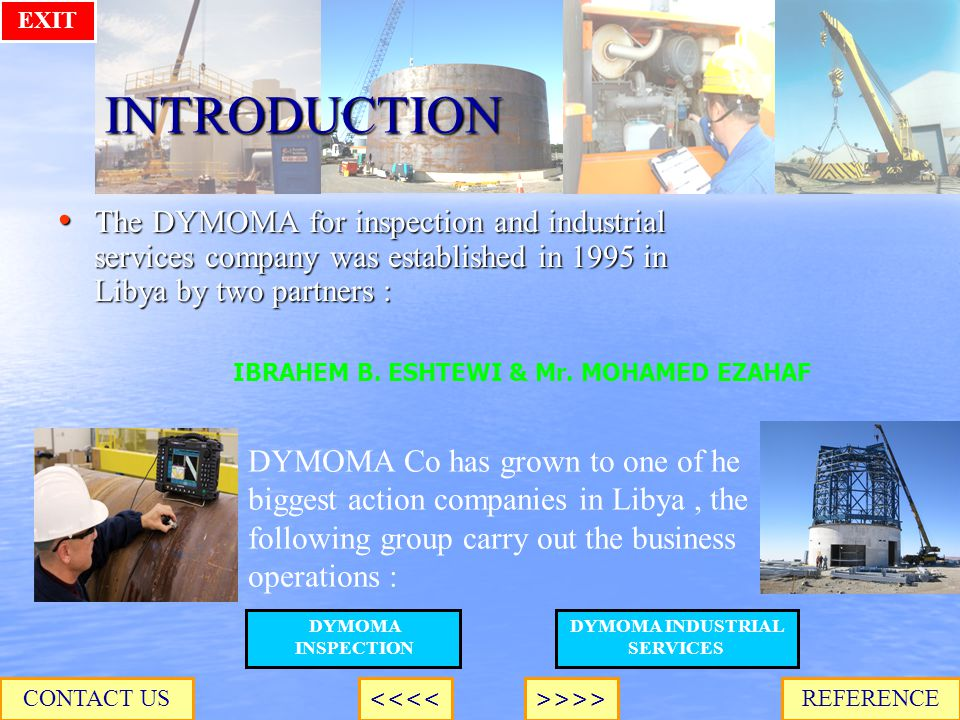 INTRODUCTION The DYMOMA for inspection and industrial services company was established in 1995 in Libya by two partners : The DYMOMA for inspection and industrial services company was established in 1995 in Libya by two partners : IBRAHEM B.