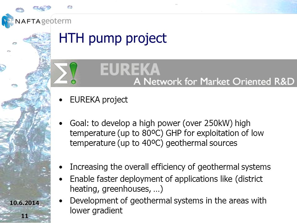 HTH pump project EUREKA project Goal: to develop a high power (over 250kW) high temperature (up to 80ºC) GHP for exploitation of low temperature (up to 40ºC) geothermal sources Increasing the overall efficiency of geothermal systems Enable faster deployment of applications like (district heating, greenhouses, …) Development of geothermal systems in the areas with lower gradient