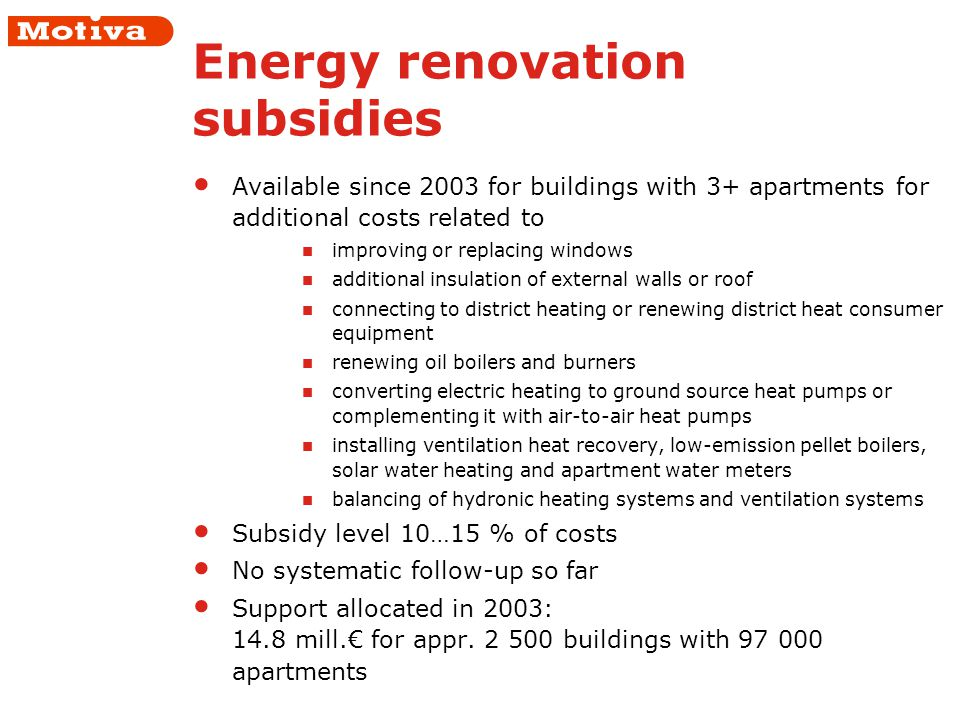 Energy renovation subsidies Available since 2003 for buildings with 3+ apartments for additional costs related to improving or replacing windows addit