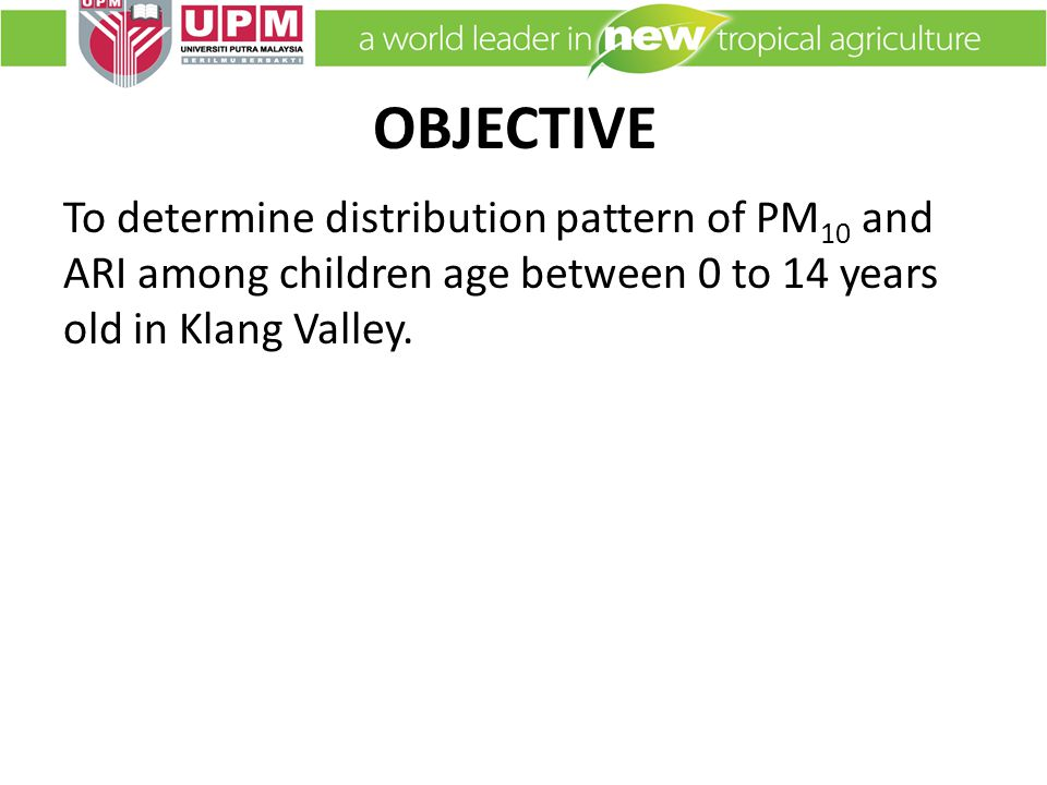 OBJECTIVE To determine distribution pattern of PM 10 and ARI among children age between 0 to 14 years old in Klang Valley.