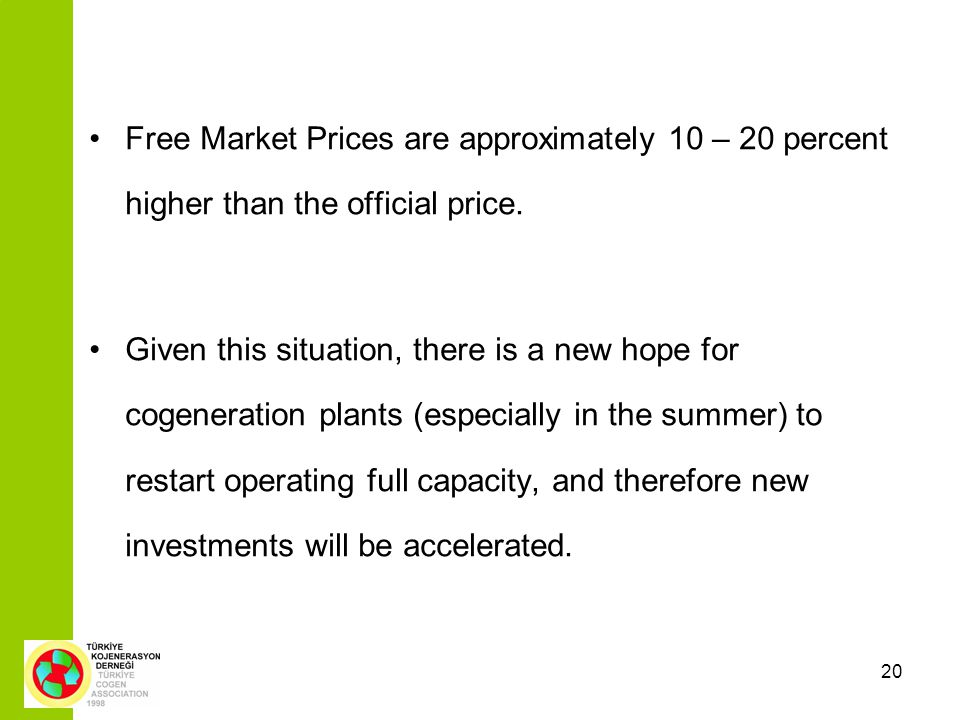 20 Free Market Prices are approximately 10 – 20 percent higher than the official price. Given this situation, there is a new hope for cogeneration pla