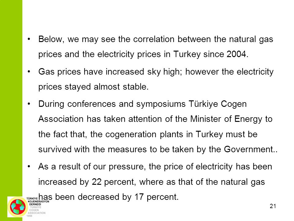 21 Below, we may see the correlation between the natural gas prices and the electricity prices in Turkey since 2004.