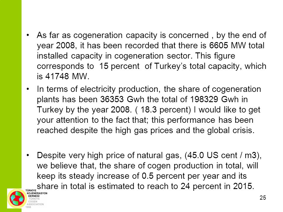 25 As far as cogeneration capacity is concerned, by the end of year 2008, it has been recorded that there is 6605 MW total installed capacity in cogeneration sector.