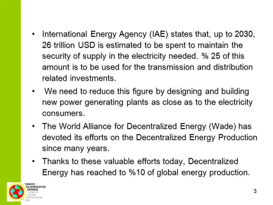 3 International Energy Agency (IAE) states that, up to 2030, 26 trillion USD is estimated to be spent to maintain the security of supply in the electricity needed.