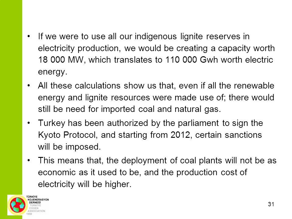 31 If we were to use all our indigenous lignite reserves in electricity production, we would be creating a capacity worth 18 000 MW, which translates to 110 000 Gwh worth electric energy.