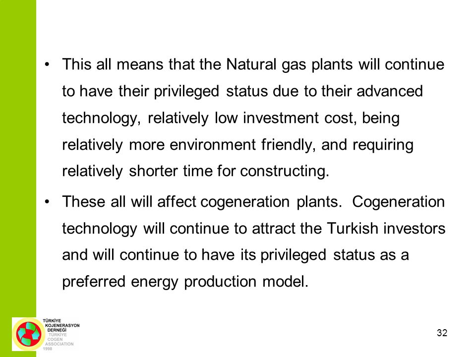 32 This all means that the Natural gas plants will continue to have their privileged status due to their advanced technology, relatively low investment cost, being relatively more environment friendly, and requiring relatively shorter time for constructing.