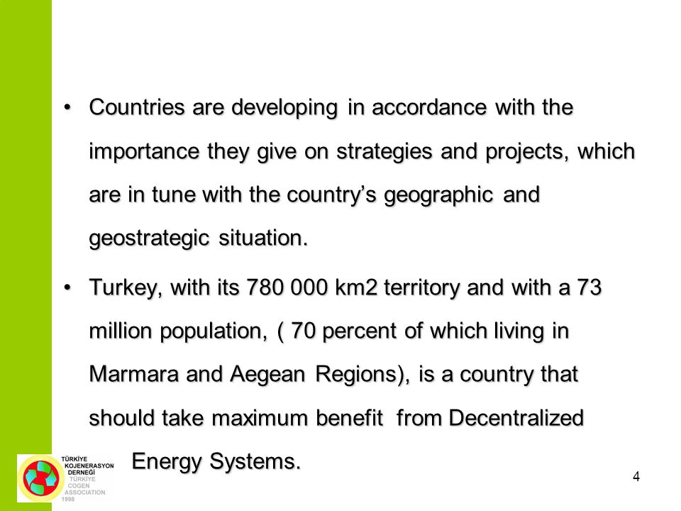 4 Countries are developing in accordance with the importance they give on strategies and projects, which are in tune with the countrys geographic and geostrategic situation.Countries are developing in accordance with the importance they give on strategies and projects, which are in tune with the countrys geographic and geostrategic situation.