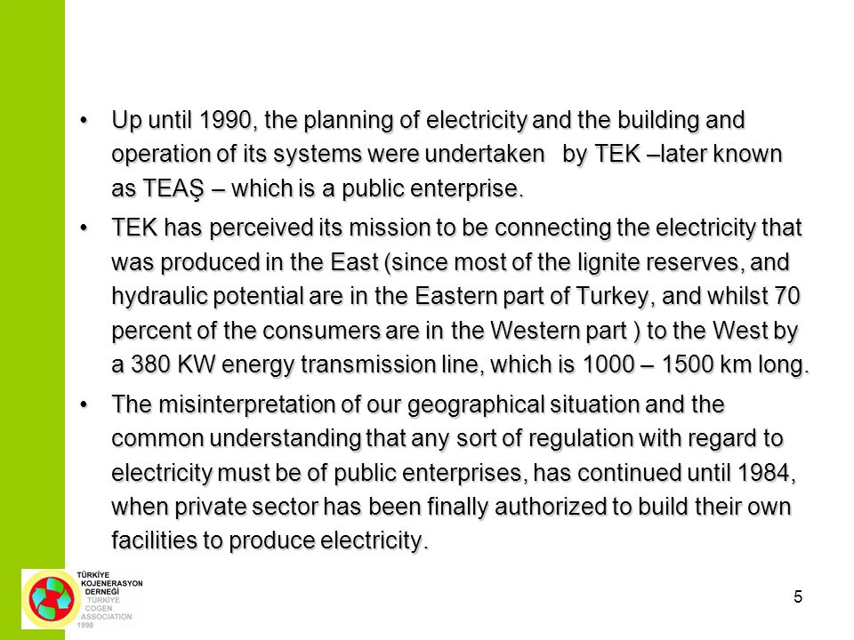 5 Up until 1990, the planning of electricity and the building and operation of its systems were undertaken by TEK –later known as TEAŞ – which is a pu