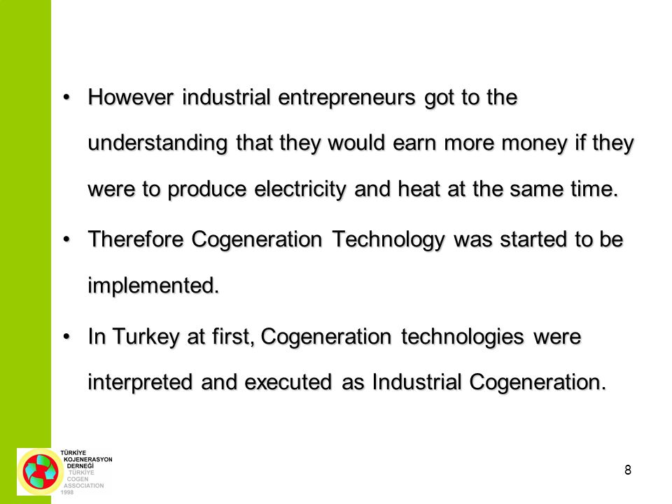 8 However industrial entrepreneurs got to the understanding that they would earn more money if they were to produce electricity and heat at the same time.However industrial entrepreneurs got to the understanding that they would earn more money if they were to produce electricity and heat at the same time.