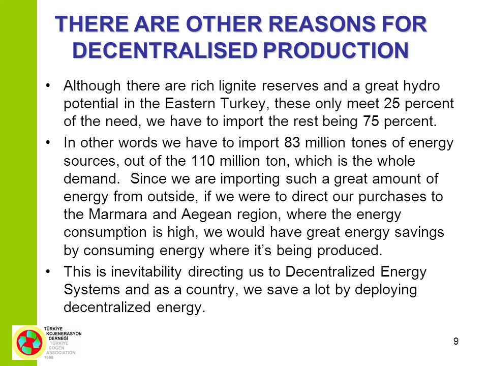 9 THERE ARE OTHER REASONS FOR DECENTRALISED PRODUCTION Although there are rich lignite reserves and a great hydro potential in the Eastern Turkey, the