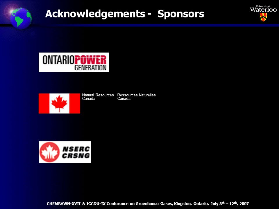 Acknowledgements - Sponsors Natural ResourcesRessources NaturellesCanada CHEMRAWN-XVII & ICCDU-IX Conference on Greenhouse Gases, Kingston, Ontario, July 8 th – 12 th, 2007