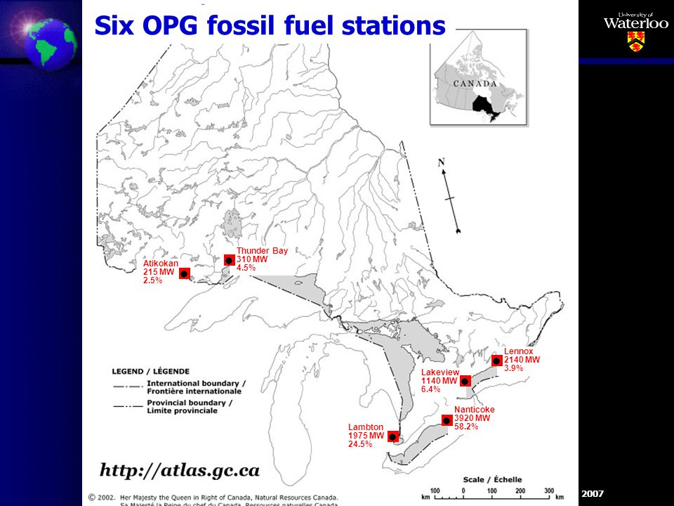 Six OPG fossil fuel stations Nanticoke 3920 MW 58.2% Lambton 1975 MW 24.5% Lakeview 1140 MW 6.4% Lennox 2140 MW 3.9% Thunder Bay 310 MW 4.5% Atikokan 215 MW 2.5%