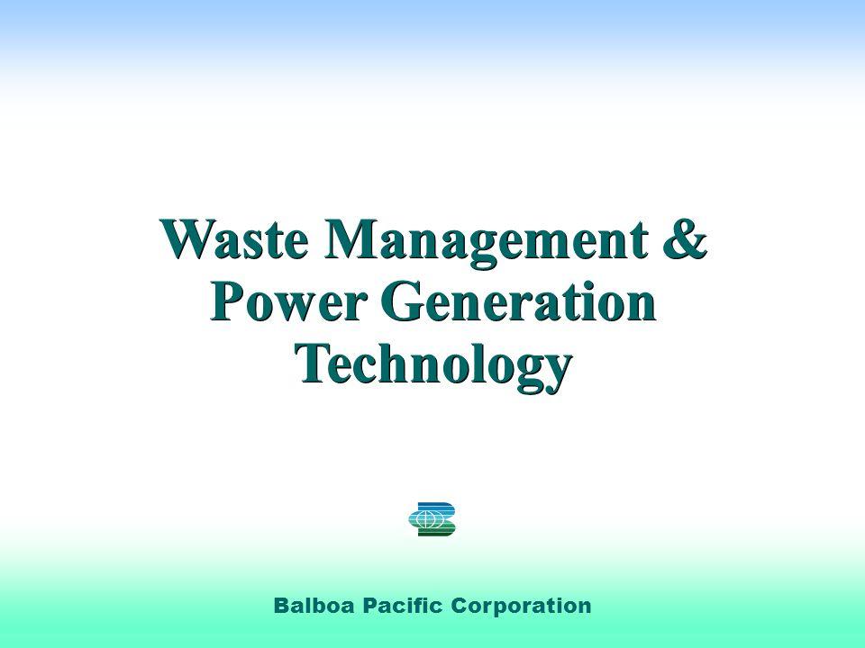 Balboa Pacific Corporation Waste Management & Power Generation Technology Waste Management & Power Generation Technology