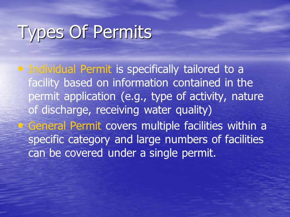 Types Of Permits Individual Permit is specifically tailored to a facility based on information contained in the permit application (e.g., type of acti