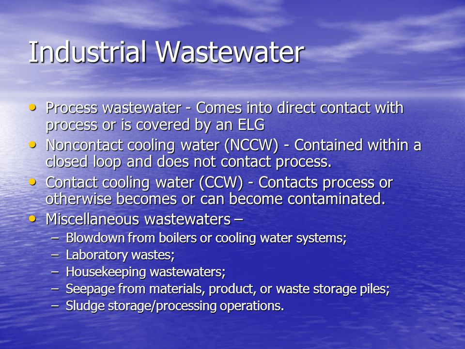 Industrial Wastewater Process wastewater - Comes into direct contact with process or is covered by an ELG Process wastewater - Comes into direct conta