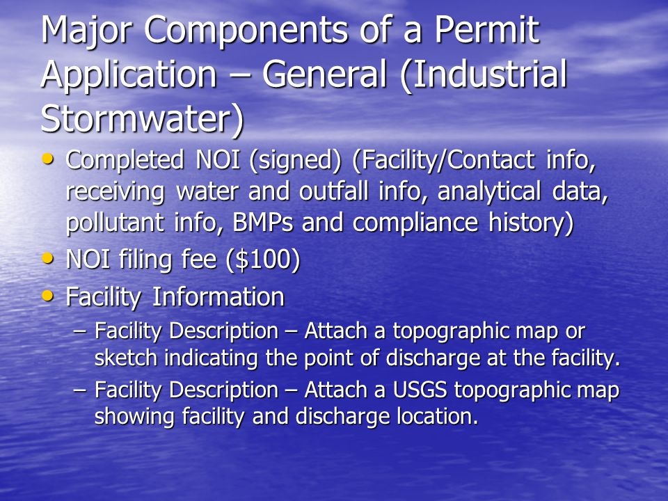 Major Components of a Permit Application – General (Industrial Stormwater) Completed NOI (signed) (Facility/Contact info, receiving water and outfall