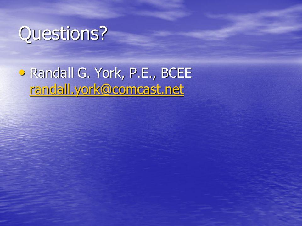 Questions. Randall G. York, P.E., BCEE randall.york@comcast.net Randall G.