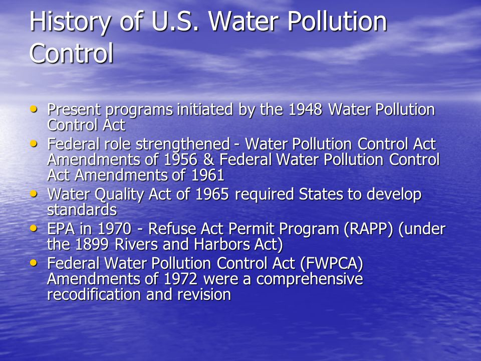 History of U.S. Water Pollution Control Present programs initiated by the 1948 Water Pollution Control Act Present programs initiated by the 1948 Wate