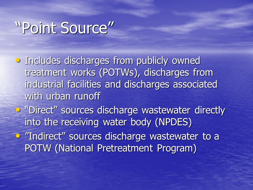 Point Source Includes discharges from publicly owned treatment works (POTWs), discharges from industrial facilities and discharges associated with urb