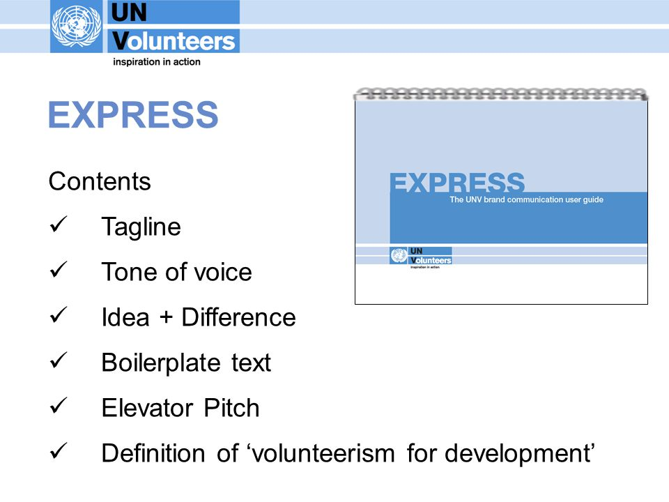 EXPRESS Contents Tagline Tone of voice Idea + Difference Boilerplate text Elevator Pitch Definition of volunteerism for development