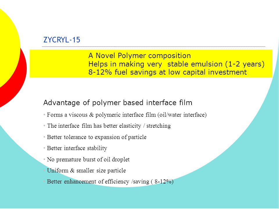 Advantage of polymer based interface film Forms a viscous & polymeric interface film (oil/water interface) The interface film has better elasticity /