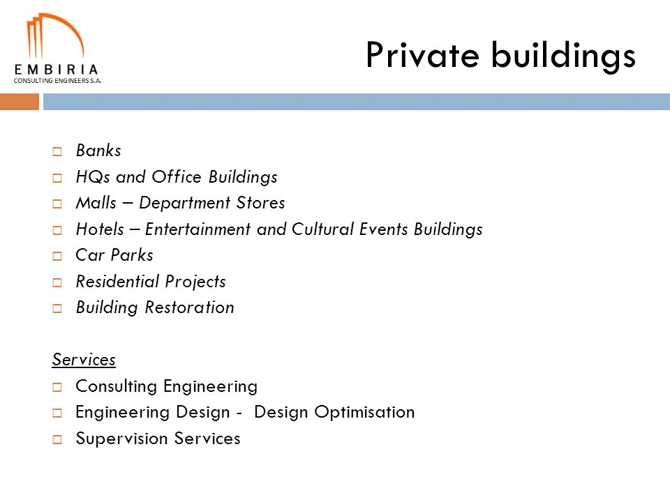 Private buildings Banks HQs and Office Buildings Malls – Department Stores Hotels – Entertainment and Cultural Events Buildings Car Parks Residential