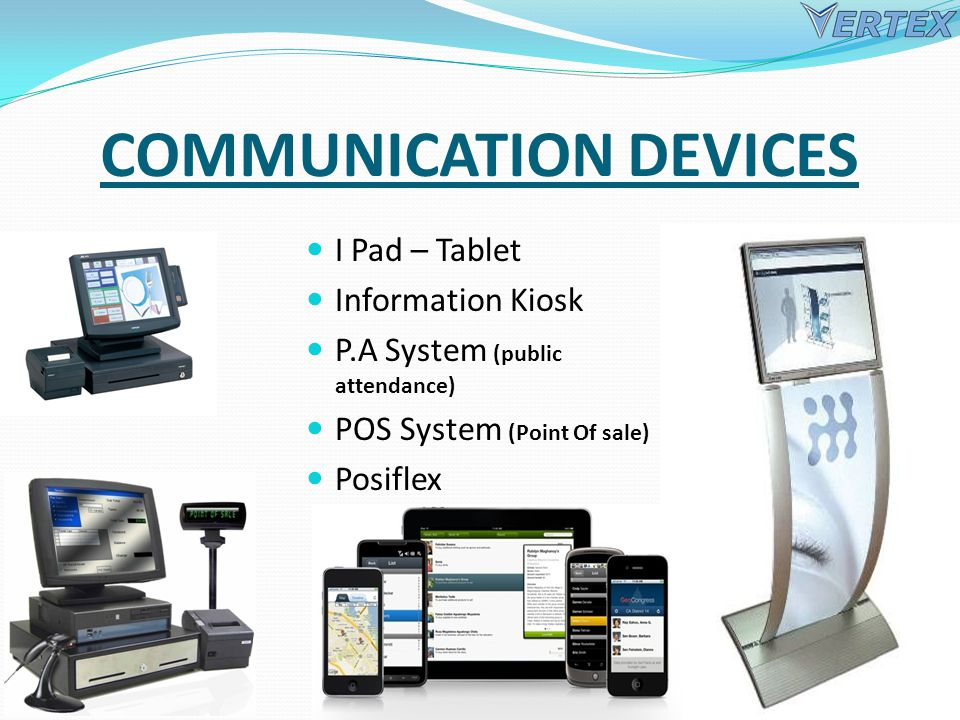 COMMUNICATION DEVICES I Pad – Tablet Information Kiosk P.A System (public attendance) POS System (Point Of sale) Posiflex